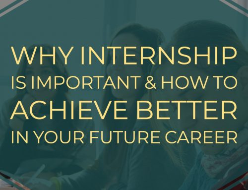 Why Internship is Important & How to Achieve Better in Your Future Career